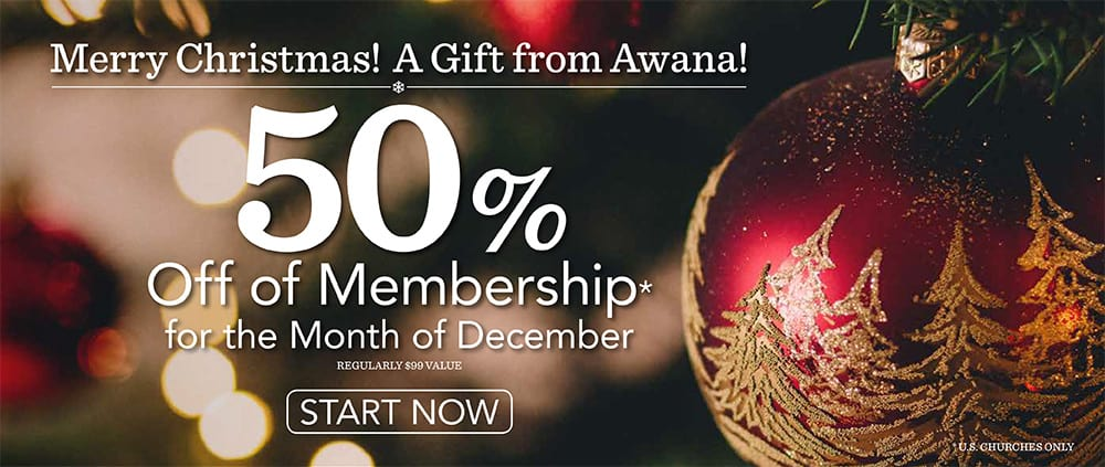 Merry Christmas - A gift from Awana - 50 per cent off membership for the month of December - Start Now - U.S. churches only