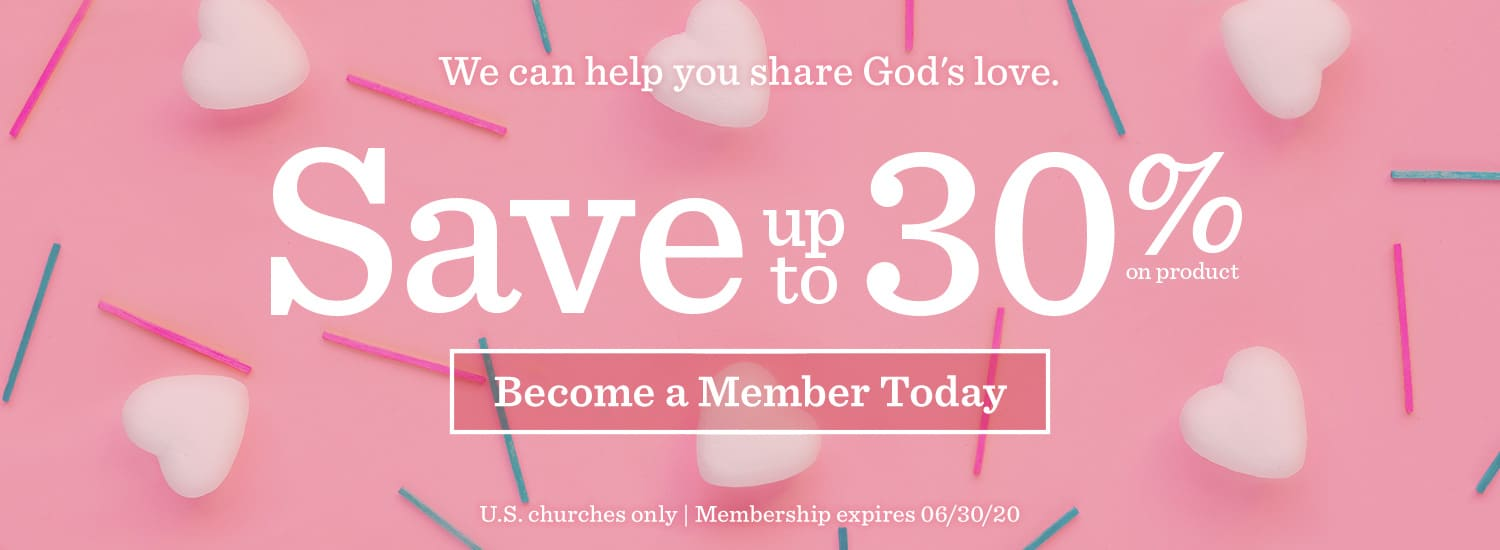 We can help you share God's love - Save up to 30 per-cent on product - Become a member today - US churches only - Membership expires 06-30-2020