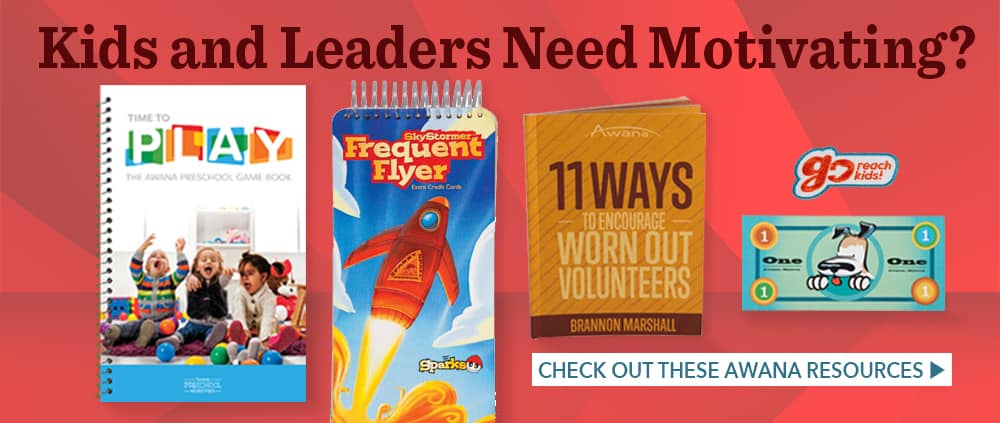 Kids and Leaders Need Motivating - Check out these Awana resources