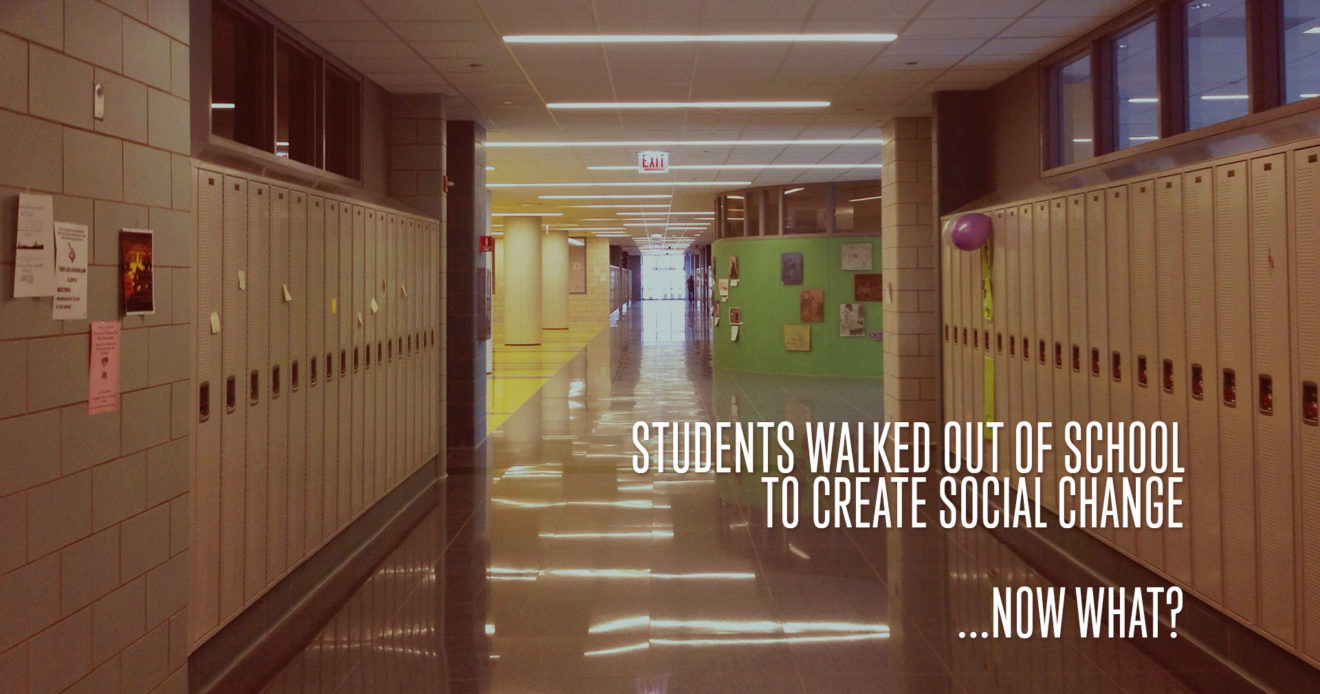 students-walked-out-of-school-to-create-social-change-now-what